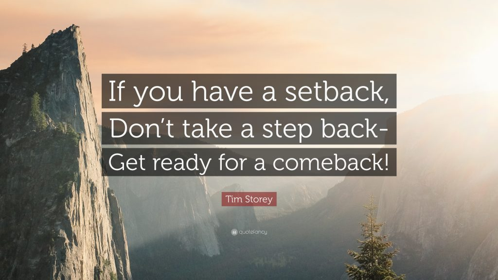 If you have a setback, don't take a step back - Get ready for a comeback!
